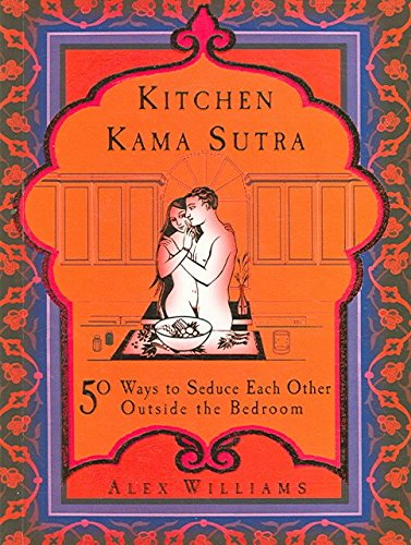 [(Kitchen Kama Sutra : 50 Ways to Seduce Each Other Outside the Bedroom)] [By (author) Alex Williams] published on (January, 2007)