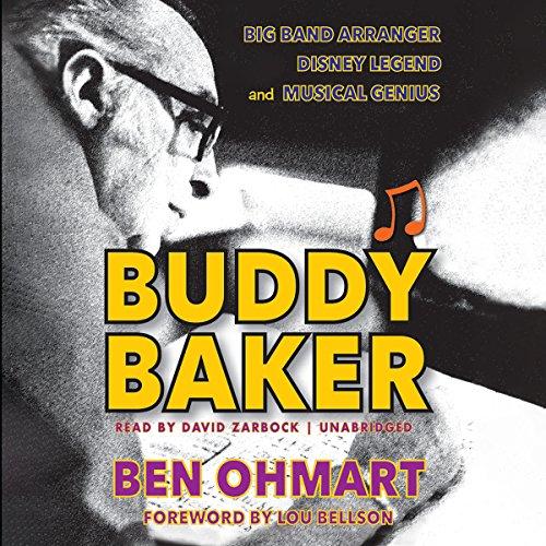 Buddy Baker: Big Band Arranger, Disney Legend, and Musical Genius - Ben Ohmart - Unabridged
