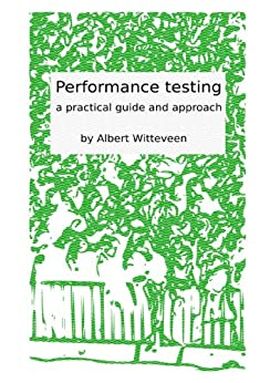 Performance testing - a practical guide by [Witteveen, Albert]