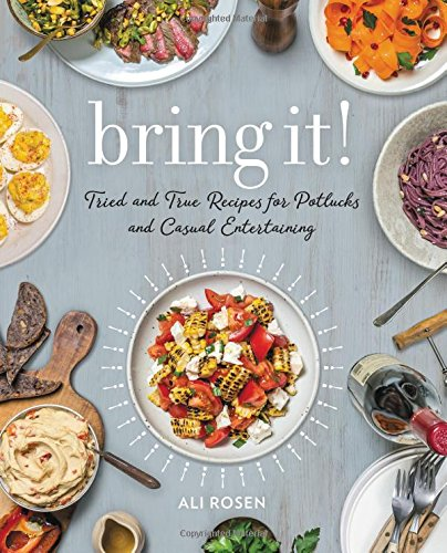 Bring It!: Tried and True Recipes for Potlucks and Casual Entertaining por Ali Rosen
