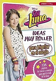Soy Luna. Ideas muy roller para triunfar en el colegio par  Disney