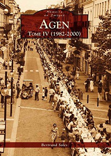 Agen - Tome IV (1982-2000) (Mémoire en images)