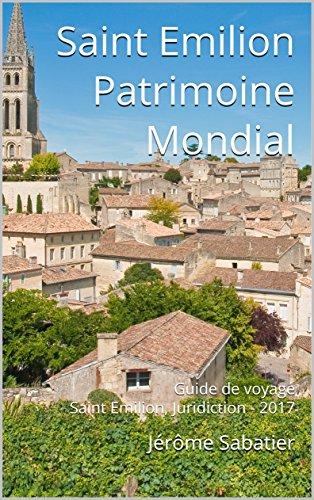 Couverture du livre Saint Emilion Patrimoine Mondial: Guide de voyage Saint Emilion, Juridiction - 2017