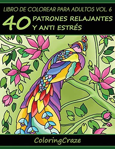 Libro de Colorear para Adultos Volumen 6: 40 Patrones Relajantes y Anti Estrés