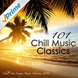 101 Chill Music Classics - Sex Smooth Oriental Chill Out Lounge Music Selection 2014 Summer Edition