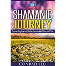 Shamanic Journey: Connecting Yourself to the Unseen World Around You (Totem Guides Book 2) (English Edition)