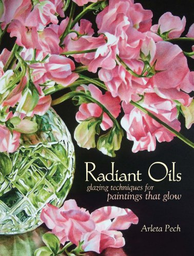 Radiant Oils: Glazing Techniques for Fruit and Flower Paintings That Glow (English Edition)