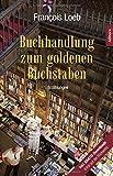 Buchinformationen und Rezensionen zu Buchhandlung zum goldenen Buchstaben von François Loeb