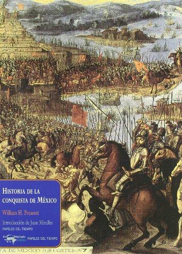 Historia de la conquista de México (Papeles del tiempo) por William H. Prescott