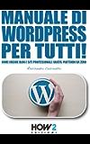 MANUALE DI WORDPRESS PER TUTTI!: Come creare Blog e Siti professionali, gratis, partendo da zero (HOW2 Edizioni Vol. 124…