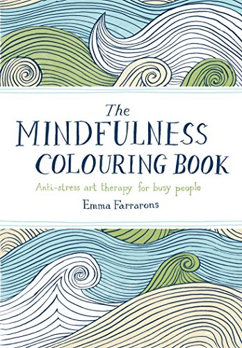 The Mindfulness Colouring Book: Anti-stress art therapy for busy people by Emma Farrarons (1-Jan-2015) Paperback