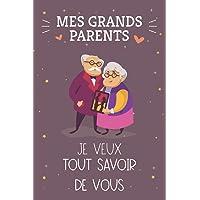 Mes Grands-Parents Je veux Tout Savoir de Vous!: Livre Grand Parents Raconte Ton Histoire: Livre Grand Parents Raconte…