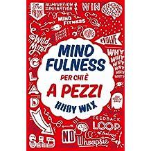 Mindfulness per chi è a pezzi (Italian Edition)