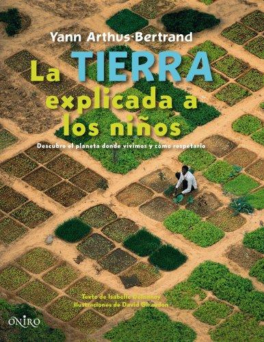 LA TIERRA EXPLICADA A LOS NIÑOS (ONIRO - LIBROS ILUSTRADOS I) por Yann Arthus-Bertrand
