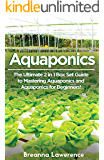 Aquaponics: The Ultimate 2 in 1 Guide to Mastering Aquaponics and Aquaponics for Beginners! (Aquaponics - Aquaponics for Beginners - Aquaponics Gardening - Aquaponic Farming) (English Edition)