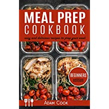 Meal Prep Cookbook: easy and delicious recipes to prep your week - beginners edition (book 4)