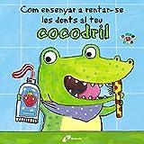 Com ensenyar a rentar-se les dents al teu cocodril (Catalá - A Partir De 0 Anys - Projecte De 0 A 3 Anys - Llibres Per A Desenvolupar El Llenguatge)
