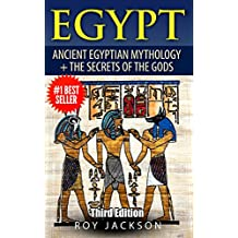 Egypt : Egyptian Mythology and The Secrets Of The Gods (Egyptian History, Folklore, Myths and Legends, Pyramids, Egypt, Rome) (English Edition)