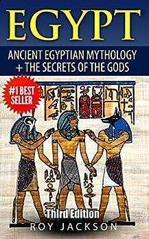 Descargar PDF Gratis Egypt : Egyptian Mythology and The Secrets Of The Gods (Egyptian History, Folklore, Myths and Legends, Pyramids, Egypt, Rome)