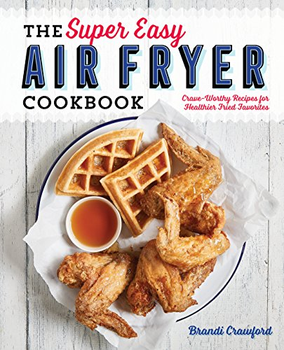The Super Easy Air Fryer Cookbook: Crave-Worthy Recipes for Healthier Fried Favorites (English Edition)