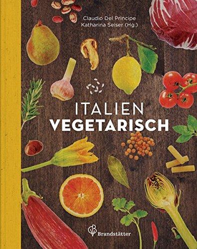 Italien vegetarisch (Italienische Gemüse-kochbuch)