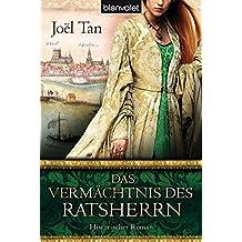 Das Vermächtnis des Ratsherrn: Historischer Roman