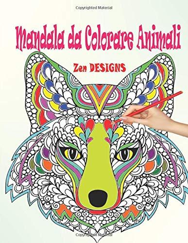 Mandala da Colorare Animali: Libri da Colorare Mandala Antistress: 45 Mandala Animali Fantastici; Disegni da Colorare per Adulti Antistress; Libri da ... (Libri da Colorare Antistress Animali) di Zen DESIGNS
