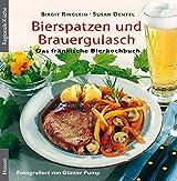 Bierspatzen und Brauergulasch: Das fränkische Bierkochbuch