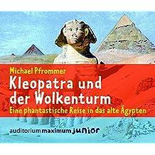 Kleopatra und der Wolkenturm: Eine phantastische Reise in das alte Ägypten
