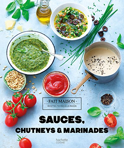 Sauces, chutneys & marinades par From Hachette Pratique