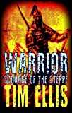 Front cover for the book Warrior: Scourge of the Steppe by Tim Ellis