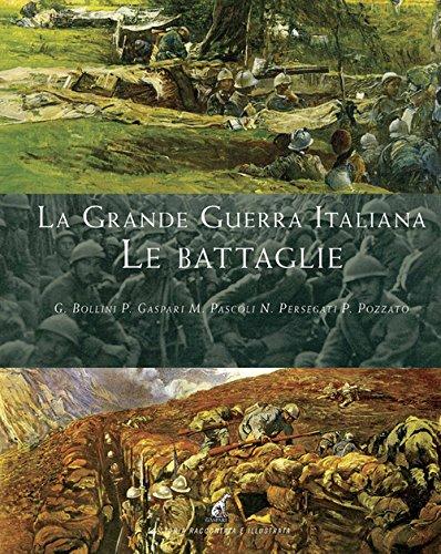La grande guerra italiana. Le battaglie. Le 12 battaglie dell'Isonzo, le tre del Piave, le battaglie sul Grappa e sugli Altipiani