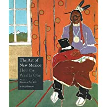 The Art of New Mexico: How the West Is One, Collection of the Museum of Fine Arts: How the West Is One - The Collection of the Museum of Fine Arts