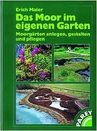 Fantastisch Das Moor Im Eigenen Garten: Moorgärten Anlegen, Gestalten Und Pflegen:  Amazon.de: Erich Maier: Bücher