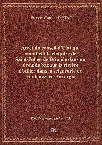 Arrêt du conseil d'Etat qui maintient le chapitre de Saint-Julien de Brionde dans un droit de bac su