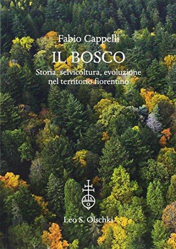 Il bosco. Storia, selvicoltura, evoluzione nel territorio fiorentino. Ediz. (Fiorentina Giardino)