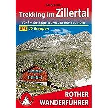 Trekking im Zillertal: Fünf mehrtägige Touren von Hütte zu Hütte. 40 Etappen. Mit GPS-Tracks (Rother Wanderführer)
