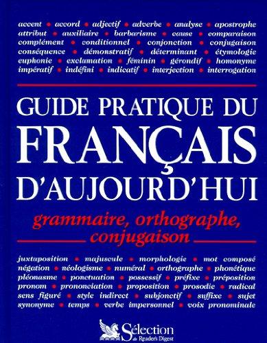 Guide pratique du français d'aujourd'ui. Grammaire, orthographe, conjugaison par Marie-Claire Gousseau