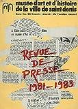 Revue de presse 1981-1983 musee d'art et d'histoire de la ville de saint-denis dans les bâtiments renoves de l'ancien carmel....