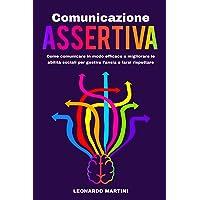 Comunicazione Assertiva: Come comunicare in modo efficace e migliorare le abilità sociali per gestire l'ansia e farsi…