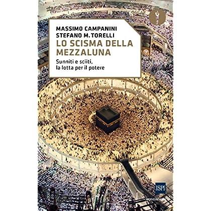 Lo Scisma Della Mezzaluna: Sunniti E Sciiti, La Lotta Per Il Potere