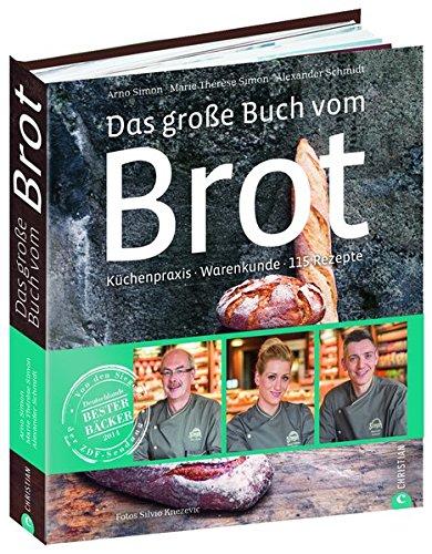 Brotbackbuch: Küchenpraxis · Warenkunde · 115 Rezepte. Das große Buch vom Brot mit Grundlagen + Rezepten von Weißbrot bis Sauerteig. Vom Gewinner der Sendung