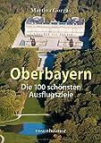 Oberbayern - Die 100 schönsten Ausflugsziele - Martina Gorgas