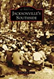 Jacksonville's Southside (Images of America) by Debra Webb Rogers (2012-06-25)