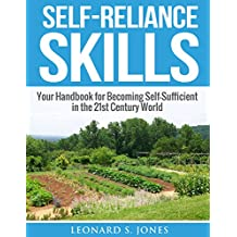 Self-Reliance Skills: Your Handbook for Becoming Self-Sufficient in the 21st Century World (Self Sufficiency) (English Edition)