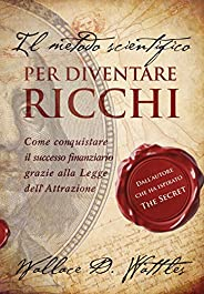"Il metodo scientifico per diventare ricchi (Il libro che ha ispirato ""The Secret"") (Strategie per il"