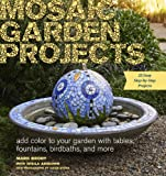Mosaic Garden Projects: Add Colour to Your Garden With Tables, Fountains, Birdbaths and More