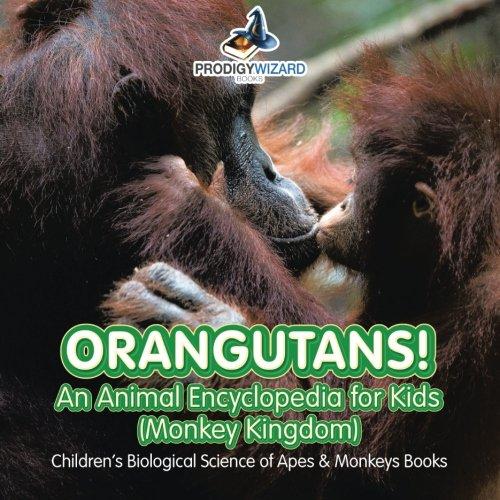 Orangutans! An Animal Encyclopedia for Kids (Monkey Kingdom) - Children's Biological Science of Apes & Monkeys Books
