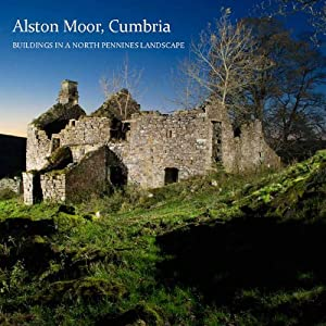 Alston Moor, Cumbria: Buildings in a North Pennines Landscape (Informed Conservation) from English Heritage