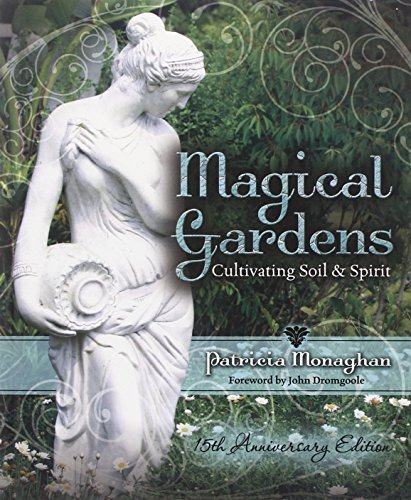 Magical Gardens: Cultivating Soil & Spirit by Patricia Monaghan (May 08,2012)